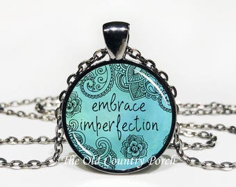 Embrace Imperfection - Glass Pendant Necklace with Chain- Mother's Day Gift, Friend Gift, birthday gift,
