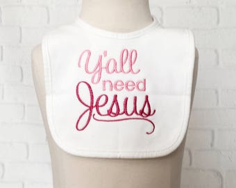 Girl Baby Shower Gift - Christian Baby - Religious Gift - Religious Baby Gift - Embroidered Baby Bib - Y'all Need Jesus - Girl Baptism Gift