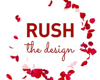 RUSH THE DESIGN • • • file or proof emailed in 1-3 business days (M-F)