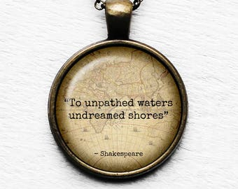 """William Shakespeare """"Unpathed waters undreamed shores"""" Pendant and Necklace"""