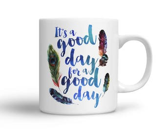 Inspirational Coffee Mug - Colorful Feathers - Inspirational Mug - It's a good day for a good day
