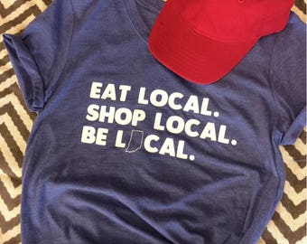 SALE! Eat Local. Shop Local. Be Local. Indiana Tee