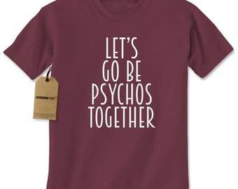 Lets Go Be Psychos Together Mens T-shirt