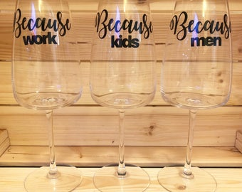 Reasons Why I Drink Large Wine Glass with Vinyl Quote. Because Men Work Kids. Can be Personalised