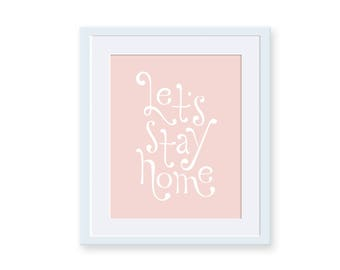 Let's Stay Home Hand Lettered Art Print - Calligraphy Print - 8 x 10 - Cozy Living Room Bedroom Art - Introvert Homebody Housewarming Gift