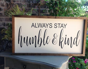 Always stay humble and kind sign, Farmhouse Style Signs, Inspirational Sign, Sayings on Wood, Wood Sign Saying, Framed Wood Sign