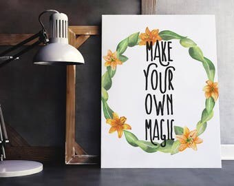 Magic Quote | Happiness Quote, Make Your Own Magic, Magic Print, Work Hard Print, Immediate Download, Printable Poster, Inspiring Saying