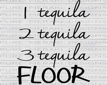 1 Tequila 2 Tequila 3 Tequila FLOOR, Alcohol SVG, Tequila SVG, Alcoholic Beverage svg, Drinking svg, Drunk svg, Too Many Drinks svg