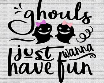Ghouls Just Wanna Have Fun SVG, Halloween SVG, Ghost Svg, Little Girls Svg, Kids Svg, Spooky Svg, Halloween Shirt SVG, Halloween Quote Svg