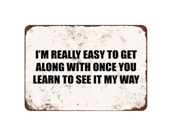 """I'M Really Easy To Get Along With Once You People Learn To See It My Way. - Vintage Look 9"""" X 12"""" Metal Sign"""