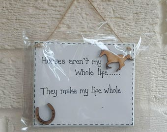 Horse Lover Sign Plaque - Horse's Aren't My Whole Life ..... They Make My Life Whole - plaque for Horse Lovers