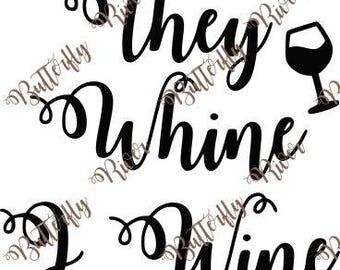 They whine, I wine svg cutting file, png, dxf file, cricut, cameo,