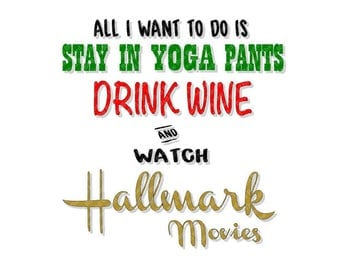 All I Want To Do Is Stay in Yoga Pants, Drink Wine and Watch Hallmark Movies DXF, SVG, PNG, EpS, PdF
