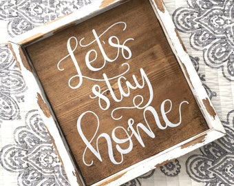 Let's stay home sign, home sign, entry sign, entryway sign, housewarming gift, farmhouse decor, entryway decor, farmhouse style sign, chippy