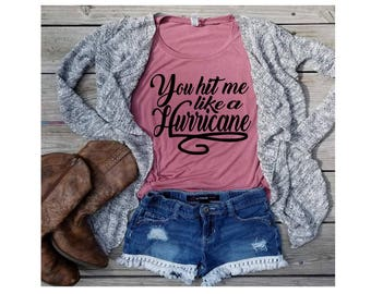 You Hit Me Like A Hurricane-Country Songs-Country Muscle Tanks-Country Concert- Southern Girl-Country music-Women's Muscle Tanks