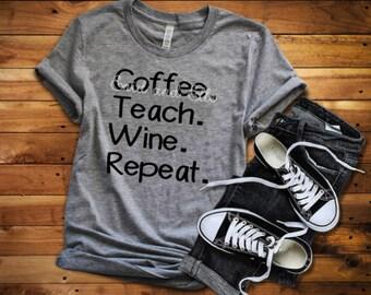 Coffee Teach Wine Repeat - Teacher shirt - Education shirt - wine shirt - Teacher - Enid and Elle