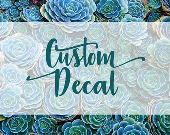 DECAL: Custom Decal - personalized - customized - made to order - vinyl decal -