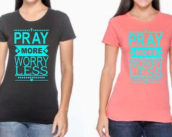 Pray more Worry less T-Shirt