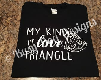 My kind of love triangle. Pizza lover shirt. Funny pizza tshirt.