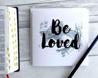 Christian 'Be Loved' Greetings Card - Blank Card - Encouragement Card - Faith Card - Christian Card