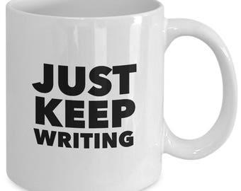 JUST KEEP WRITING - Funny Coffee Mug for Writers - Writing Gifts - Writer - 11 oz white coffee tea cup