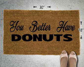 You Better Have Donuts Coir Doormat - 18x30 - Welcome Mat - House Warming - Mud Room - Gift - Custom