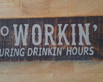 Hand Painted wood sign No working during drinking hours