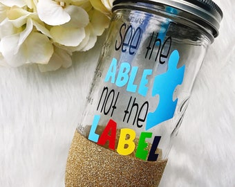 See the Able Not the Label Glitter Dipped Mason Jar Tumbler//Autism Awareness Tumbler//Autism Mom//ABA Therapist//Autism Teacher