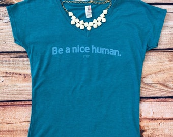 Be A Nice Human Women's Inspirational And Motivational Silk Screen Handlettered  Graphic T-Shirt
