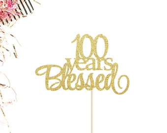 100 Years Blessed Cake Topper | 100th Birthday Cake Topper | 100th Birthday | Milestone Birthday Topper | 100 Years Loved Cake Topper