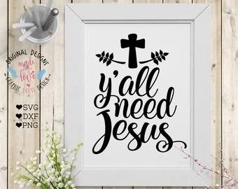 jesus svg, y'all need jesus, cross svg, christian svg, religion svg, bible svg, scripture svg, easter svg, mug design, decal design, clipart