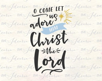 O come let us adore him svg, svg nativity, merry christ mas svg, nativity svg, svg files jesus, svg files nativity, svg christian, svg files