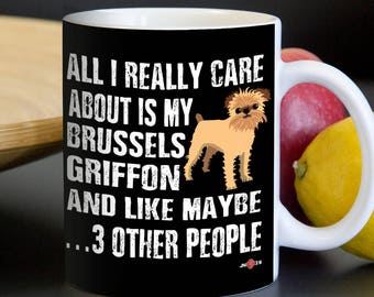 Funny Brussels Griffon Mug | All I really care about is my Brussels Griffon