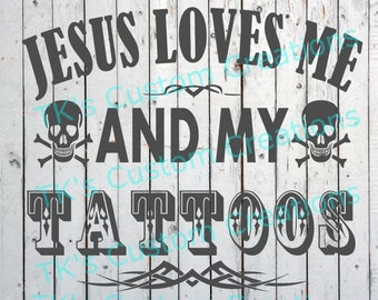 Jesus Loves Me and My Tattoos  SVG DFX File Digital Download