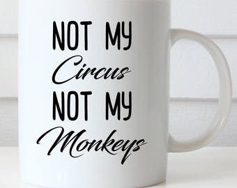 Not My Circus Not My Monkeys Coffee Mug, Boss Mug, Supervisor Gift, Funny Office Mug