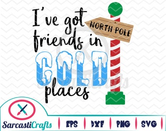 I've got Friends in Cold Places - Winter/Holiday Graphic - Digital download - svg - eps - png - dxf - Cricut - Cameo - cutting machine files