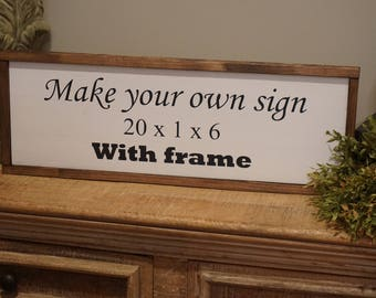 Make your own framed sign. Custom framed wood sign. Personalized framed wood sign. Custom wood sign. Farmhouse sign. Make your own farmhouse