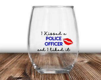I Kissed A Police Officer And I Liked It, I Kissed A Police Officer, I Kissed A Cop, Police Office Gift, Police Wine Glass, Police Wife Gift
