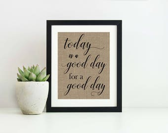 Today Is A Good Day For A Good Day Sign- Entry Way Decor- Office Decor-Fixer Upper Sign-Burlap Print-Gallery Wall Decor-Rustic Home Decor