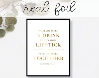 Pour Yourself A Drink, Put On Some Lipstick Elizabeth Taylor Print // Real Gold Foil // Minimal // Gold Foil // Modern Office // Typography
