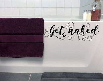 Get Naked vinyl decal, tub decal, funny bathroom decor, shower decal, bubbles, get naked sign, humor, tub sticker, wall decal, shower quote
