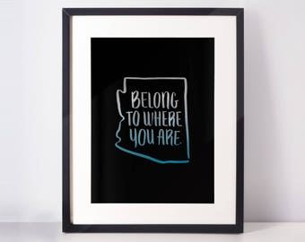 Arizona Belong Where Your Are print – Silver/Teal/Black – 8.5x11 / 8x10