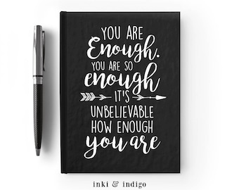 You Are Enough, You Are So Enough It's Unbelievable - Writing Journal, Hardcover Notebook, Sketchbook, Blank or Lined Pages, 5x7 diary