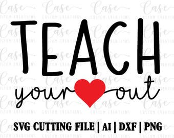 Teach Your Heart Out SVG Cutting File, Ai, Dxf and PNG | Instant Download | Cricut and Silhouette | Back to School | Teacher LIfe | Teaching