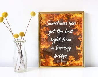 Burning bridges sign, Don Henley quote, inspirational art, INSTANT DOWNLOAD, wall art quotes, positive inspiration, wall prints