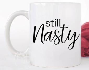 Still Nasty Mug, Nasty Woman Mug, Nasty Women, Inspirational Mug, Sassy Mug