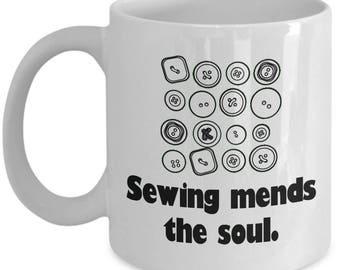 Sewing Mends The Soul - Needlework Gift Idea - Seamstress Mug