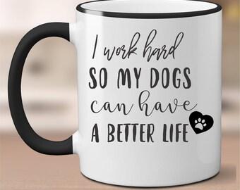 Funny Dog Mug,Dog Owner Gift,I work hard so my dogs can have a better life mug,Dog Mug,Dog coffee mug,gift for Dog lover,Dog Lovers Mug