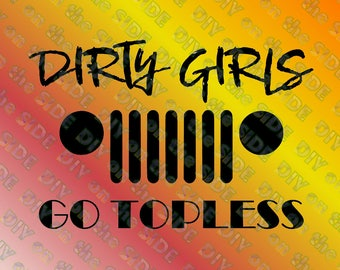 SVG Cut File Jeep Dirty Girls Go Topless Grille Instant Download