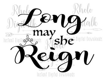 Long May She Reign-Instant Digital Download